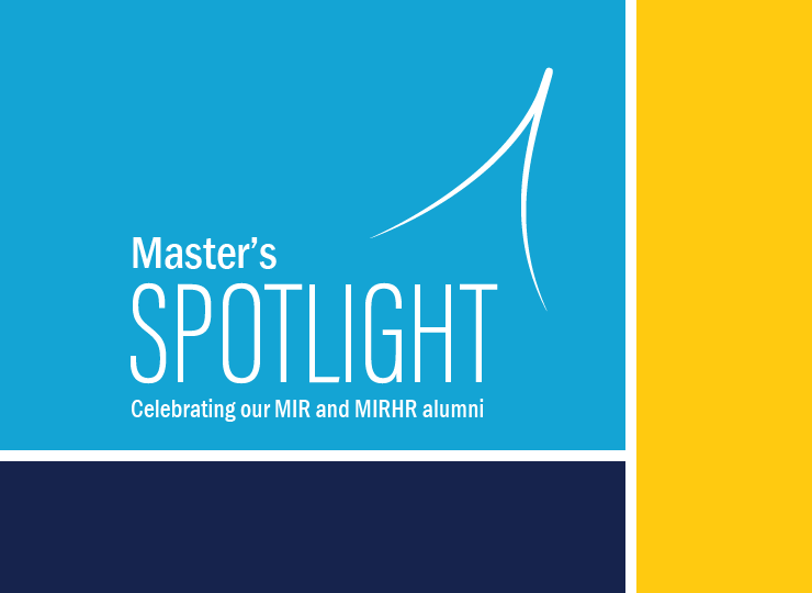 Master's Spotlight: Celebrating our MIR and MIRHR alumni