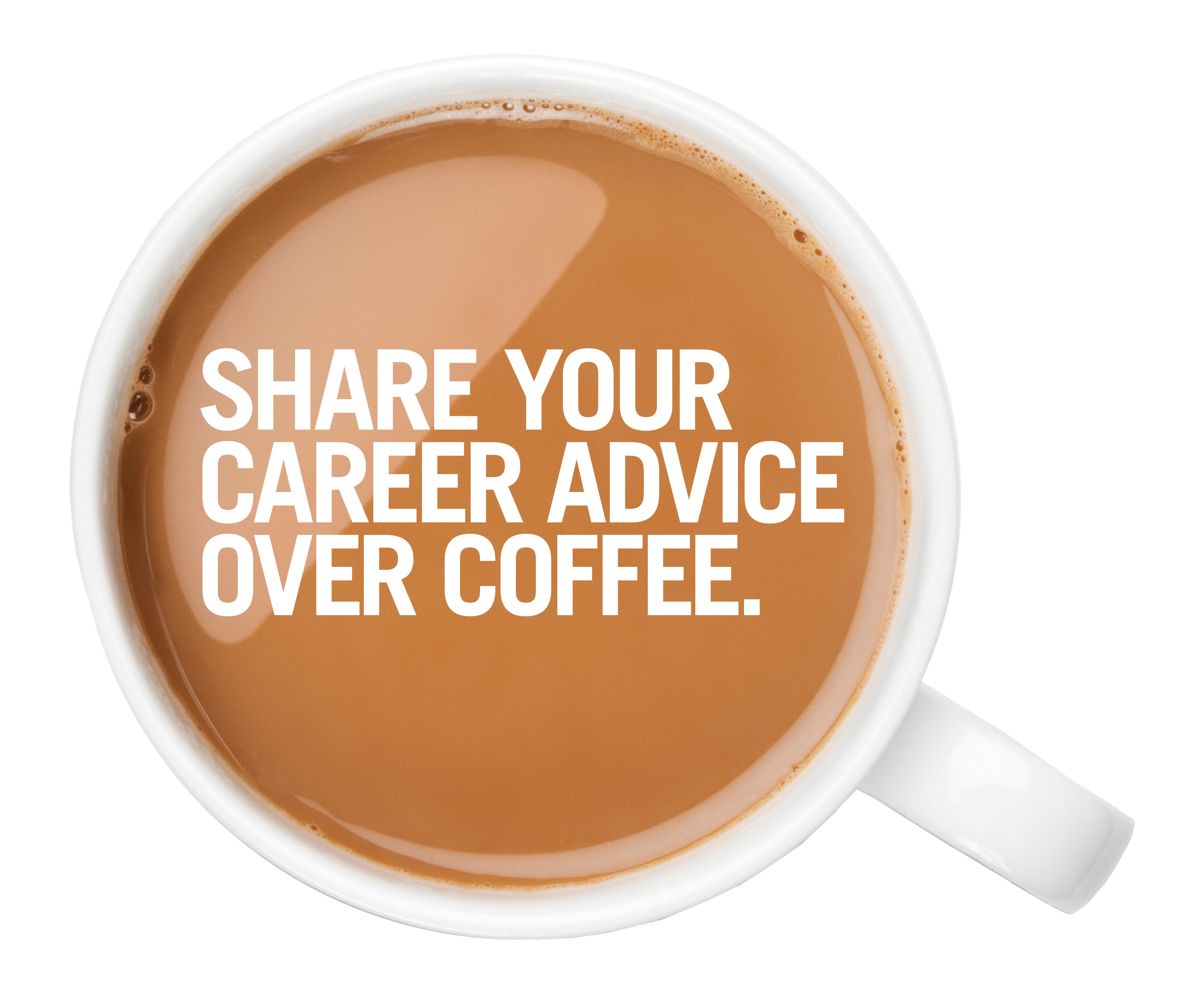 Share your career advice over coffee.