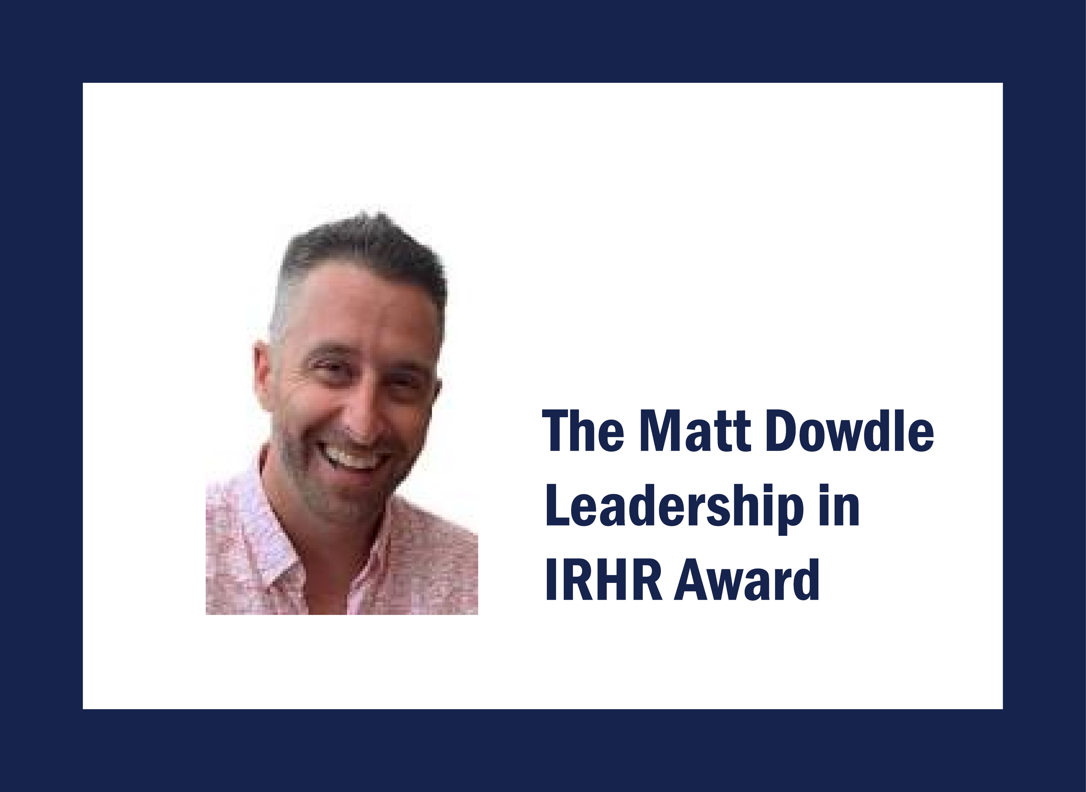 The Matt Dowdle Leadership in IRHR Award