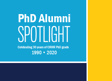 PhD Alumni Spotlight celebrating 30 years of CIRHR PhD grads 1990-2020