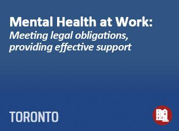 Mental Health at Work: Meeting legal obligations, providing effective support - Toronto