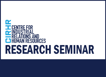 CIRHR Centre for Industrial Relations and Human Resources Research Seminar